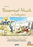 Bauernhof-Musik im Kindergarten (inkl. Lieder-CD): Musikalische Erlebnisse auf dem Bauernhof mit Liedern, Klanggeschichten und Gestenspiel (Hören - Singen - Bewegen - Klingen)