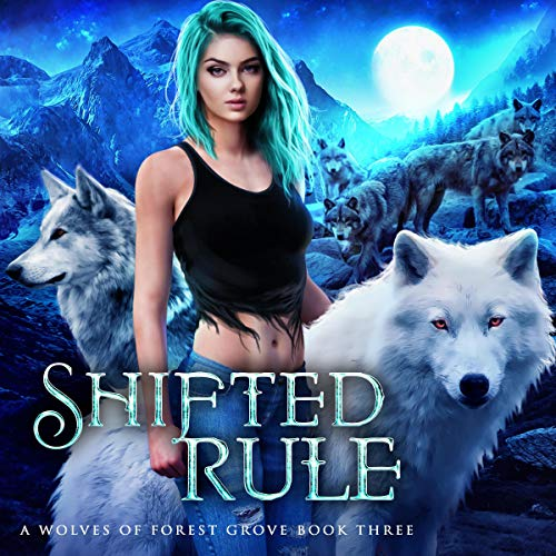 Shifted Rule: The Wolves of Forest Grove, Book 3