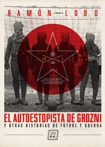 El autoestopista de Grozni y otras historias de fútbol y guerra (Hooligans Ilustrados nº 1) de [Ramón Lobo, David Sánchez, Rivolta]