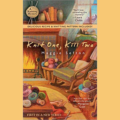 Knit One, Kill Two: A Knitting Mystery, Book 1