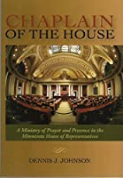 Chaplain of the House: A Ministry of Prayer and Presence in the Minnesota House of Representatives 0615465757 Book Cover