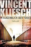 """Vincent Kliesch """"Im Augenblick des Todes"""" von Vincent Kliesch..."""