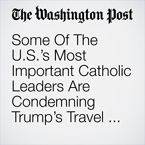 Some Of The U.S.'s Most Important Catholic Leaders Are Condemning Trump's Travel Ban copertina