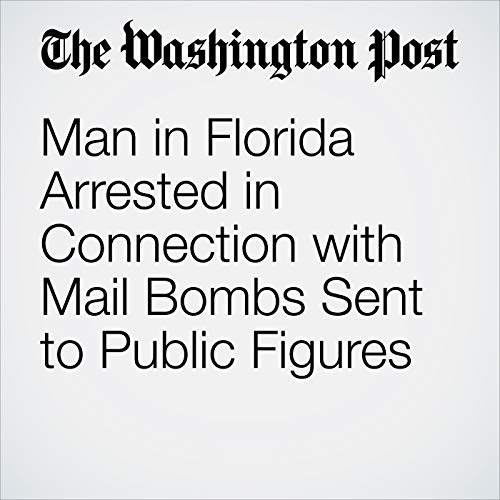 Man in Florida Arrested in Connection with Mail Bombs Sent to Public Figures copertina