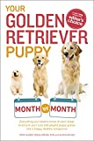 Your Golden Retriever Puppy Month by Month: Everything You Need to Know at Each Stage to Ensure Your Cute and Playful Puppy Grows into a Happy, Healthy Companion (Your Puppy Month by Month)