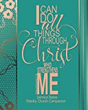 Sermon Notes/Weekly Church Companion I Can Do All Things Through Christ: Christian Sermon Message Yearly Record Reflect Journal-Teal & Faux Copper With Inspirational Bible Scripture