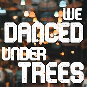We Danced Under Trees