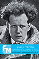 Sergei M. Eisenstein: Notes for a General History of Cinema (Film Theory in Media History)