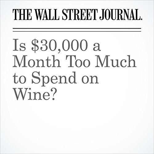 Is $30,000 a Month Too Much to Spend on Wine? copertina