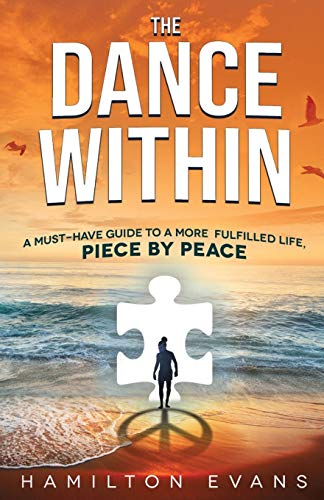 The Dance Within: A Must-Have Guide To A More Fulfilled Life, Piece by Peace