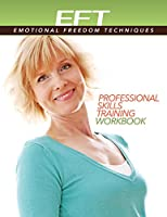 Clinical EFT (Emotional Freedom Techniques) Professional Skills Training Workbook