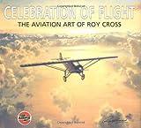 Celebration of Flight - The Art of Roy Cross