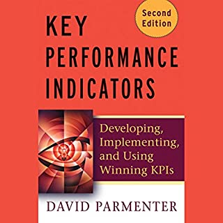 Key Performance Indicators (KPI)     Developing, Implementing, and Using Winning KPIs              By:                                                                                                                                 David Parmenter                               Narrated by:                                                                                                                                 Steve Coulter                      Length: 4 hrs and 45 mins     5 ratings     Overall 2.2