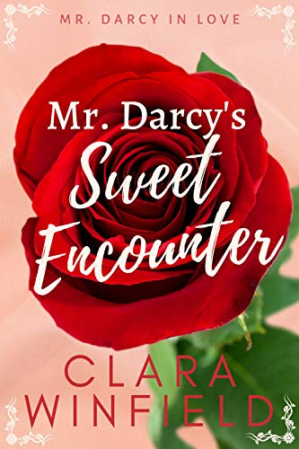Mr. Darcy's Sweet Encounter (Mr. Darcy In Love Book 1) by [Clara Winfield]