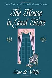 The House in Good Taste: Design Advice from America's First Interior Decorator