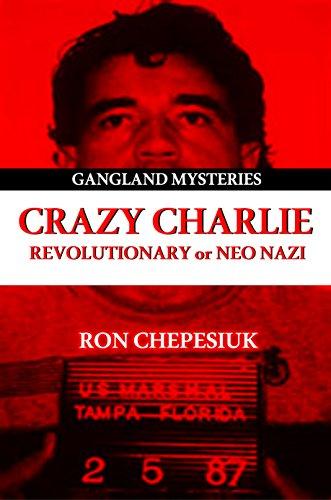 Crazy Charlie: Carlos Lehder, Revolutionary or Neo Nazi (Gangland Mysteries Series)