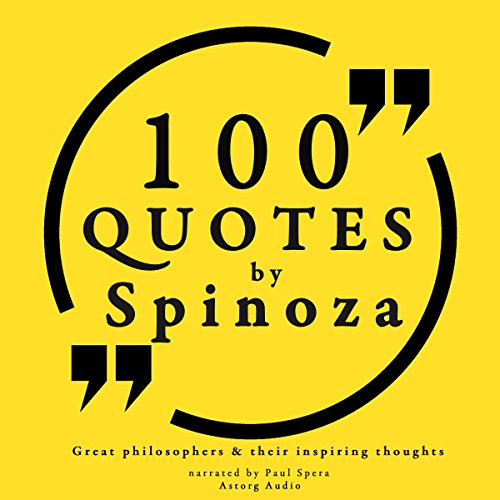 100 quotes by Spinoza     Great Philosophers and Their Inspiring Thoughts              By:                                                                                                                                 Baruch Spinoza                               Narrated by:                                                                                                                                 Paul Spera                      Length: 27 mins     7 ratings     Overall 4.9