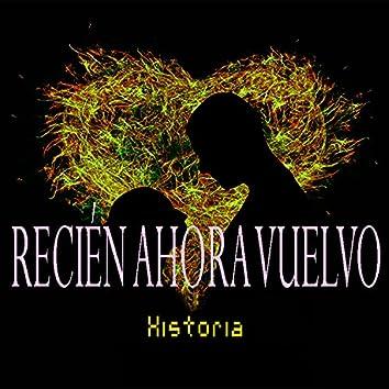 RECIÉN AHORA VUELVO - Historia