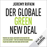 Der globale Green New Deal: Warum die fossil befeuerte Zivilisation um 2028 kollabiert - und ein kühner ökonomischer Plan das Leben auf der Erde retten kann - Jeremy Rifkin