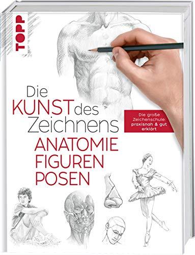 Die Kunst des Zeichnens - Anatomie, Figuren, Posen: Die große Zeichenschule: praxisnah & gut erklärt