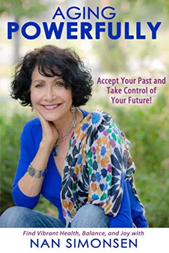 Compare Textbook Prices for Aging Powerfully: Accept Your Past and Take Control of Your Future  ISBN 9781736331002 by Simonsen, Nan