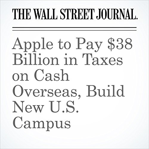 Apple to Pay $38 Billion in Taxes on Cash Overseas, Build New U.S. Campus copertina