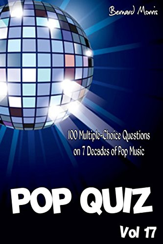 Pop Quiz Vol 17: 100 Multiple-Choice Questions on 7 Decades of Pop Music (Rock, Pop, 50s, 60s, 70s, 80s, 90s, 00s, Indie, Punk Rock, New Wave, Rap, Grunge, Country, Soul, Glam Rock, Folk, Brit Pop)