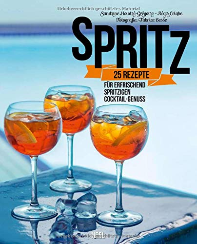 Spritz: 25 Rezepte für erfrischend spritzigen Cocktail-Genuss