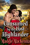Consumed by the Lost Highlander: A Steamy Scottish Historical Romance Novel