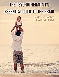 The Psychotherapist's Essential Guide to the Brain by Matthew Dahlitz