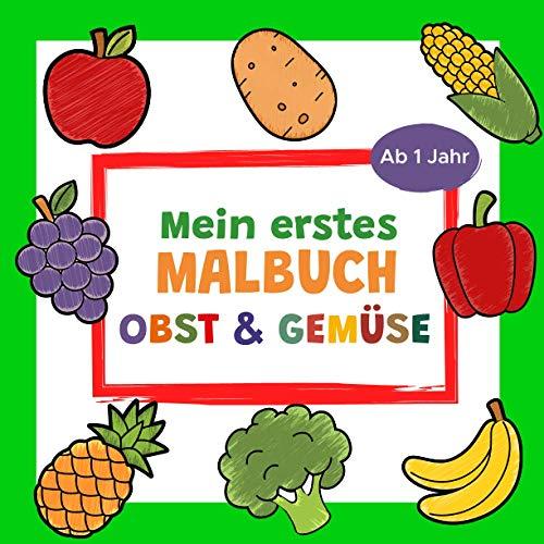Mein erstes Malbuch Obst und Gemüse Ab 1 Jahr: Erstes Ausmalbuch für Kinder   Perfekt zum Malen und Lernen erster Früchte und Gemüsesorten   Ideal als ... Mädchen und Jungen ernährungsbewusster Eltern