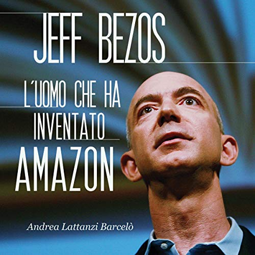 Jeff Bezos: L'uomo che ha inventato Amazon audiobook cover art