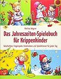 Das Jahreszeiten-Spielebuch für Krippenkinder: Geschichten, Fingerspiele, Kreativideen und...