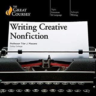Writing Creative Nonfiction                   By:                                                                                                                                 Tilar J J. Mazzeo,                                                                                        The Great Courses                               Narrated by:                                                                                                                                 Tilar J J. Mazzeo                      Length: 12 hrs and 16 mins     10 ratings     Overall 4.9