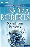 So nah am Paradies von Nora Roberts
