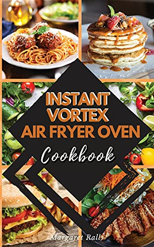 INSTANT VORTEX Air Fryer Oven COOKBOOK: 50 AFFORDABLE AND TASTY RECIPES FOR AIR FRYING, ROASTING, BAKING, BROILING, AND DEHYDRATING. (01)