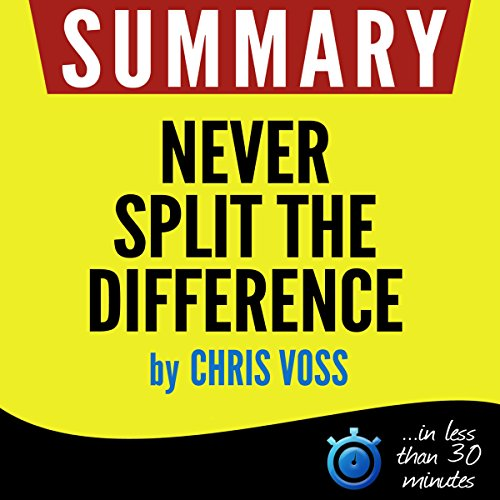 Summary: Never Split the Difference - Negotiating As If Your Life Depended On It cover art