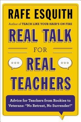 [(Real Talk for Real Teachers: Advice for Teachers from Rookies to Veterans: \