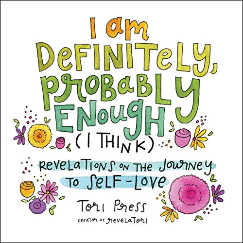I Am Definitely, Probably Enough (I Think): Revelations on the Journey to...