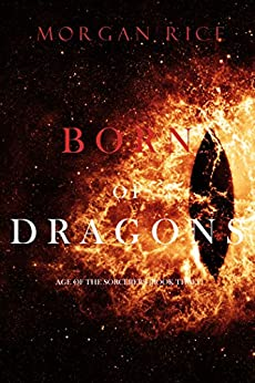 Born of Dragons (Age of the Sorcerers—Book Three) by [Morgan Rice]