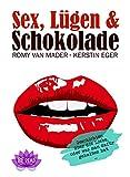 Sex, Lügen & Schokolade: Geschichten über die Liebe, oder was man dafür gehalten hat ...
