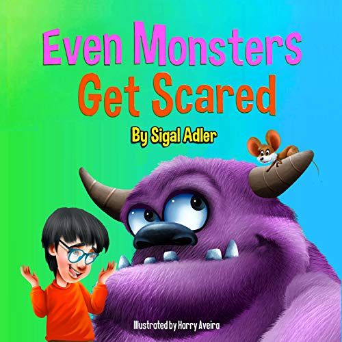 Even Monsters Get Scared: Halloween Book to Help Kids Overcome their Fears. (The Goodnight Monsters Bedtime Books 8)