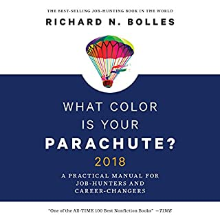 What Color is Your Parachute? 2018     A Practical Manual for Job-Hunters and Career-Changers              By:                                                                                                                                 Richard N. Bolles                               Narrated by:                                                                                                                                 Mel Foster                      Length: 11 hrs and 37 mins     81 ratings     Overall 4.0