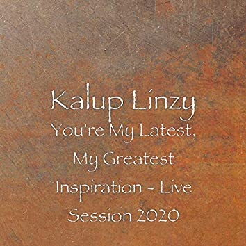 You're My Latest, My Greatest Inspiration (Live Session 2020)