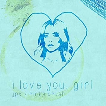 I love you, girl
