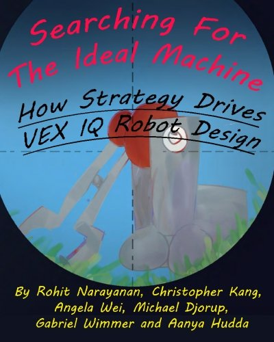 Searching For The Ideal Machine: How Strategy Drives VEX IQ Robot Design (MRI Inspiration & Outreach Series) (Volume 4)