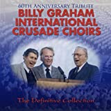 Billy Graham International Crusade Choirs - The Definitive Collection (60th Anniversary Tribute)