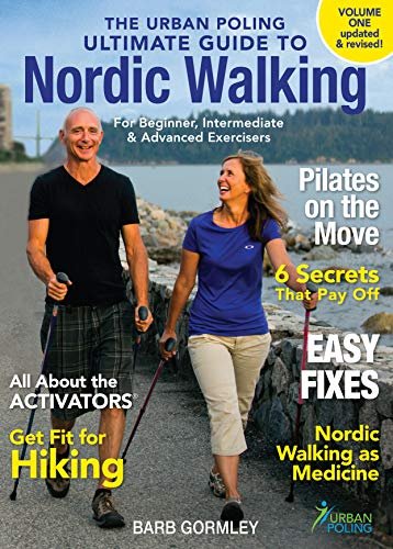 The Urban Poling Ultimate Guide to Nordic Walking - Volume One, updated & revised: For beginner, intermediate & advanced exercisers