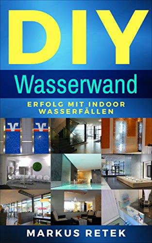 DIY Wasserwand: Erfolg mit Indoor Wasserfällen