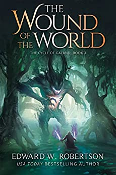 The Wound of the World (The Cycle of Galand Book 3) by [Edward W. Robertson]
